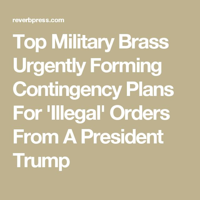 Top Military Brass Urgently Forming Contingency Plans For 'Illegal' Orders From A President Trump