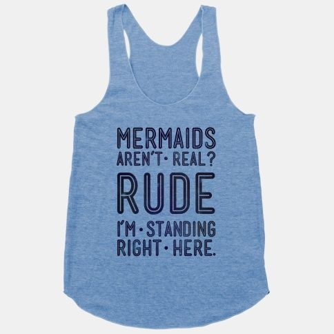 We are so tired of people acting like mermaids aren't real, too. You are not alone. Now get sassy, flip that tail fin, and go do mermaid things and prove that mermaids ARE real with this trendy,... | Beautiful Designs on Graphic Tees, Tanks and Long Sleeve Shirts with New Items Every Day. Satisfaction Guaranteed. Easy Returns.