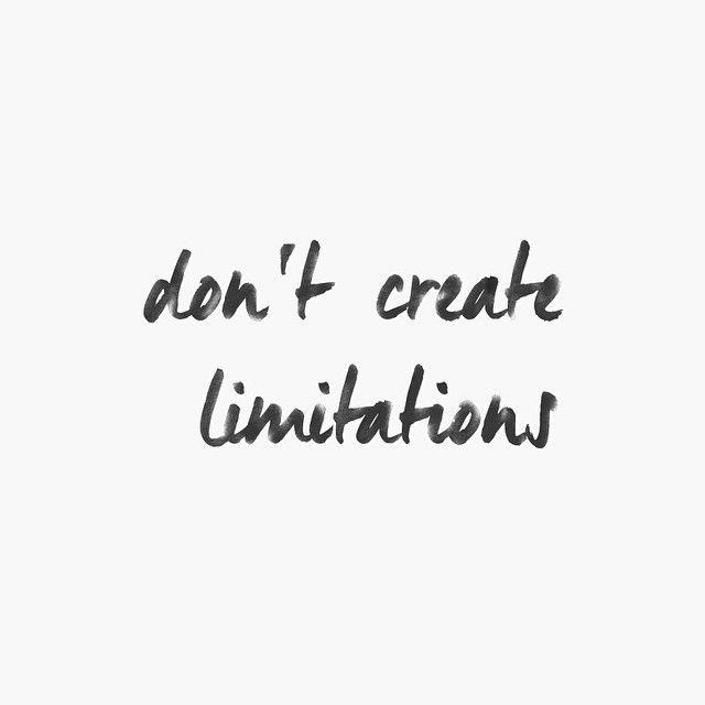 Don't create limitations