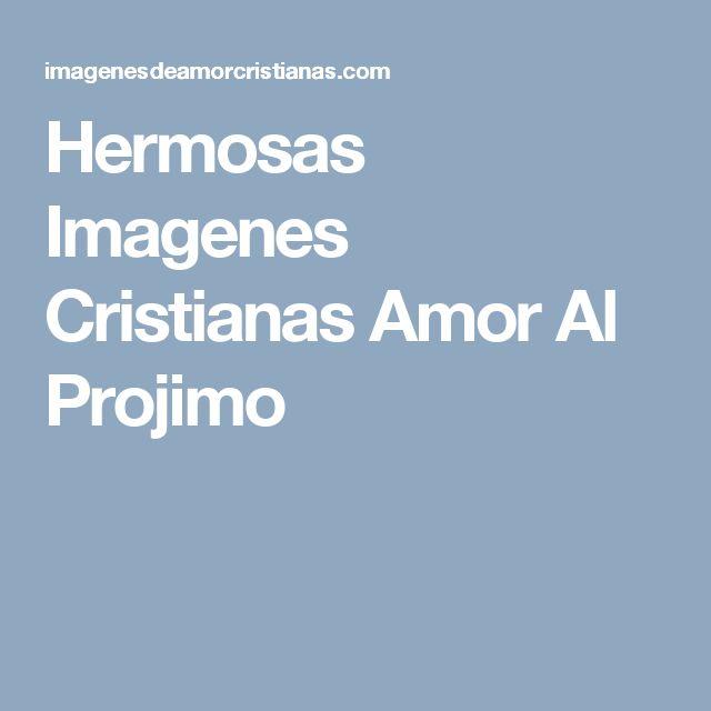 Hermosas Imagenes Cristianas Amor Al Projimo