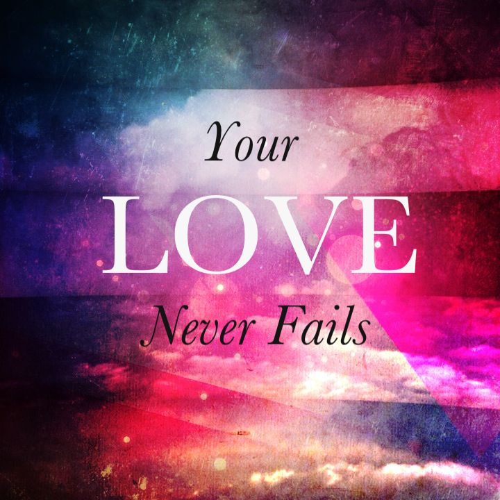 Lord Jesus, Your Love never fails! It never gives up, it never runs out on me! :)