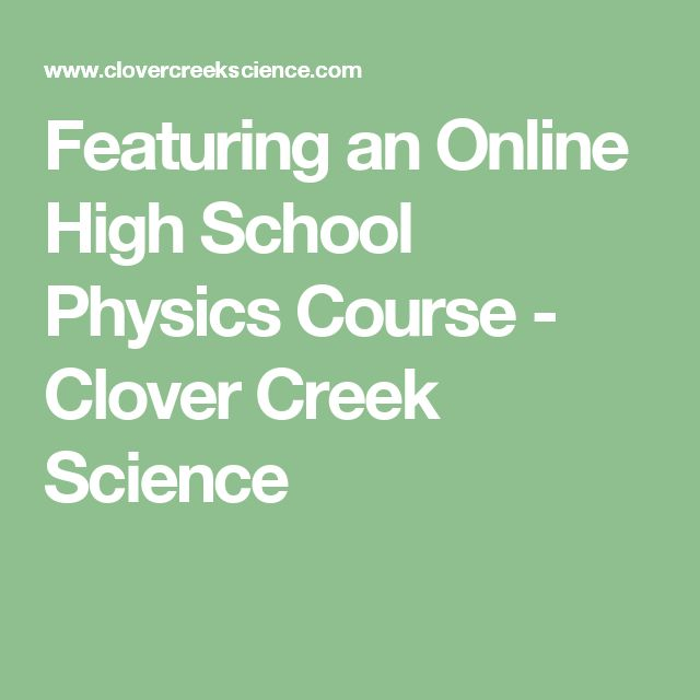 Featuring an Online High School Physics Course - Clover Creek Science