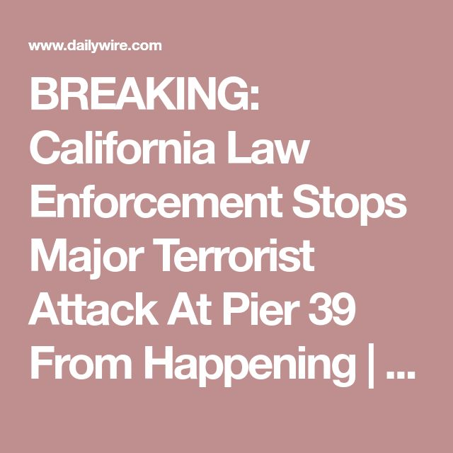 BREAKING: California Law Enforcement Stops Major Terrorist Attack At Pier 39 From Happening | Daily Wire