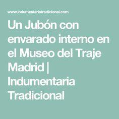 Un Jubón con envarado interno en el Museo del Traje Madrid   Indumentaria Tradicional