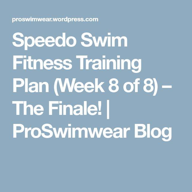Speedo Swim Fitness Training Plan (Week 8 of 8) – The Finale!   ProSwimwear Blog