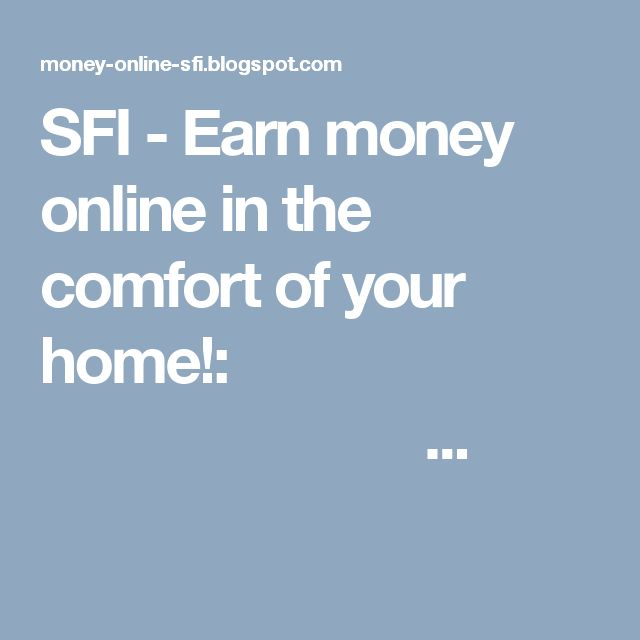 SFI - Earn money online in the comfort of your home!:                          ...
