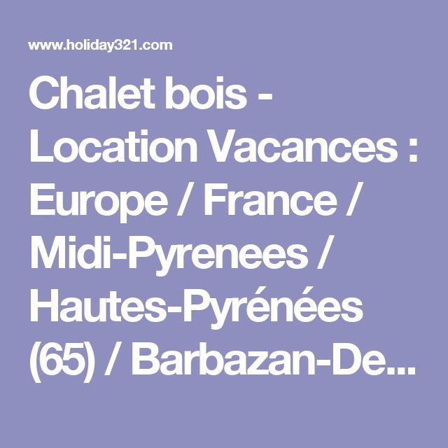 Chalet bois - Location Vacances : Europe / France / Midi-Pyrenees / Hautes-Pyrénées (65) / Barbazan-Debat