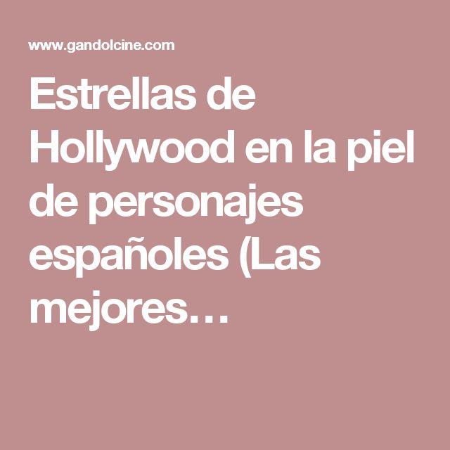 Estrellas de Hollywood en la piel de personajes españoles (Las mejores…