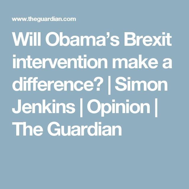 Will Obama's Brexit intervention make a difference? | Simon Jenkins | Opinion | The Guardian