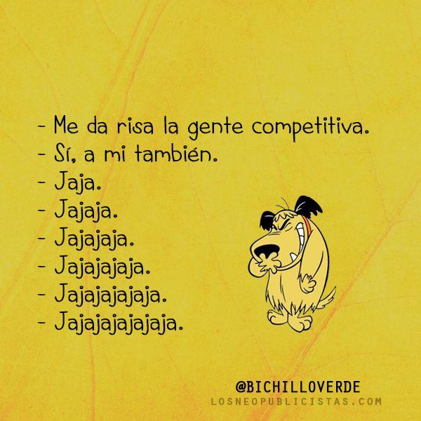 competencia– Me da risa la gente competitiva – Sí, a mi – Jaja – Jajaja – Jajajaja – Jajajajaja – Jajajajajaja – Jajajajajajaja
