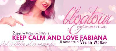 La mia strada fino a qui : Blog Tour: Keep Calm and Love Fabiana ~ Vivien Wal...