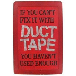 If you can't fix it with duct tape, you haven't used enough!