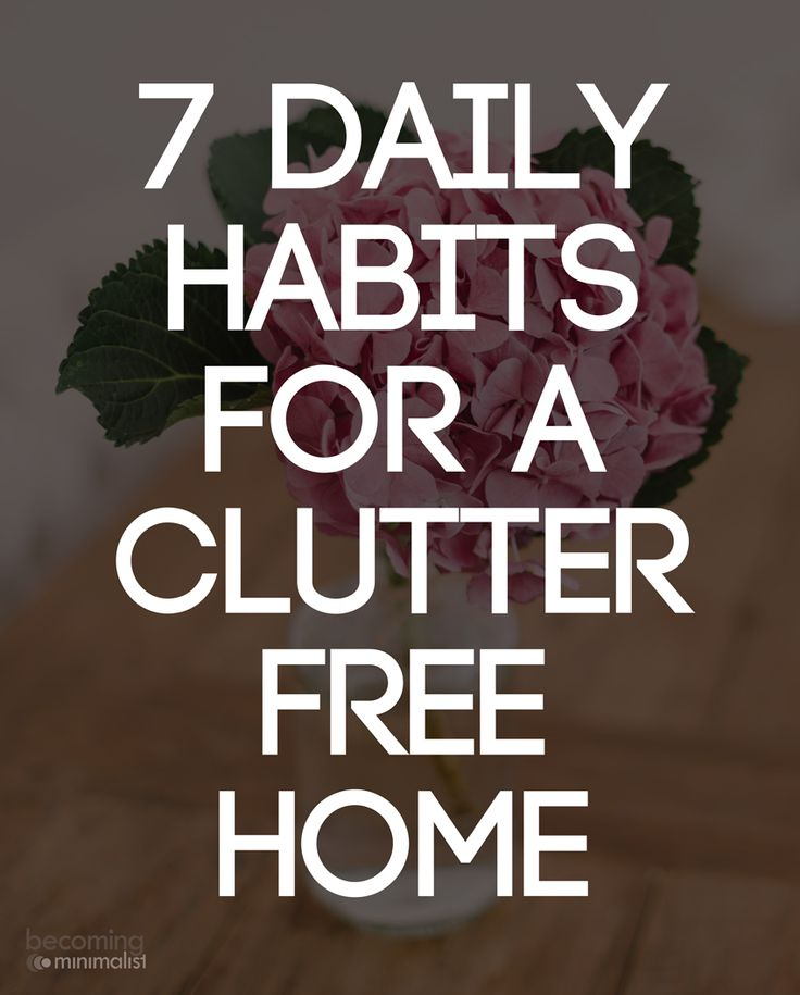 Practiced daily, these habits take only a few minutes to complete. But together, they leave your home in a perpetual state of clutterfree.