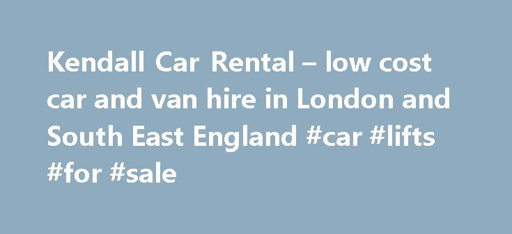Kendall Car Rental – low cost car and van hire in London and South East England #car #lifts #for #sale http://remmont.com/kendall-car-rental-low-cost-car-and-van-hire-in-london-and-south-east-england-car-lifts-for-sale/  #cars uk # 45 years of car rental value! Proudly independent since 1969, Kendall Cars Ltd continues to offer the Best Local Rental Deal for self drive Car Hire. Van Hire and Minibus Hire . Low cost car rental and van rental with delivery to London Gatwick and Heathrow…