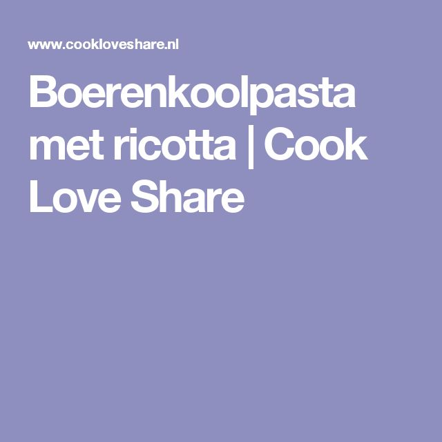 Boerenkoolpasta met ricotta | Cook Love Share