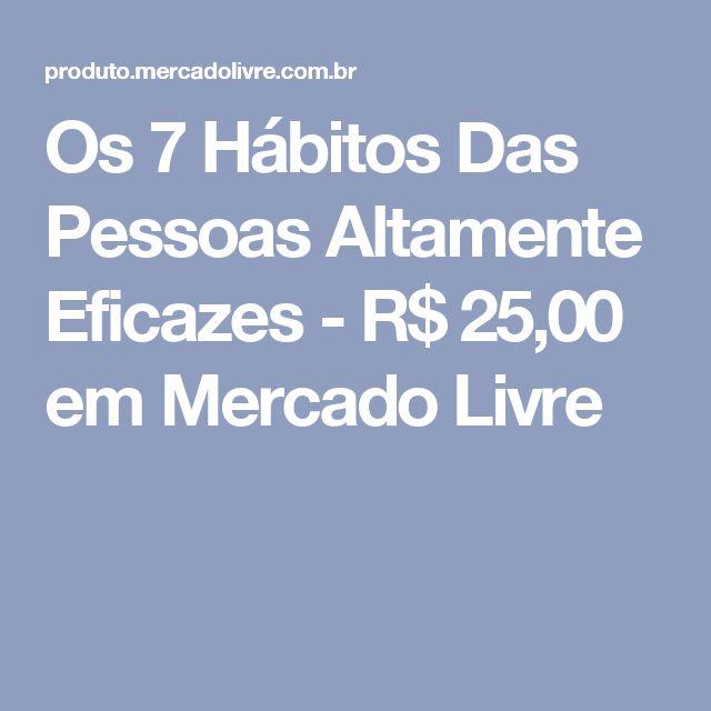 Os 7 Hábitos Das Pessoas Altamente Eficazes - R$ 25,00 em Mercado Livre