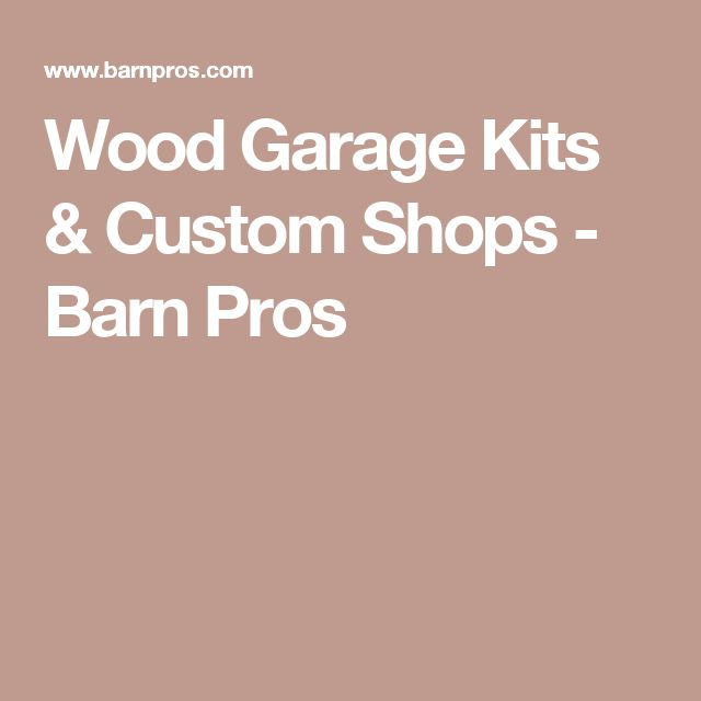 Wood Garage Kits U0026 Custom Shops   Barn Pros