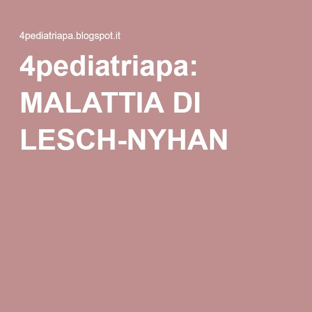 4pediatriapa: MALATTIA DI LESCH-NYHAN