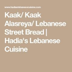 Kaak/ Kaak Alasreya/ Lebanese Street Bread | Hadia's Lebanese Cuisine