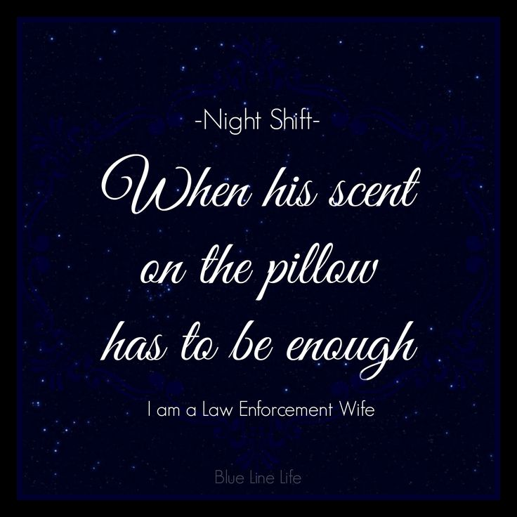 Night shift is the hardest..I miss my husband being here to hold me tight