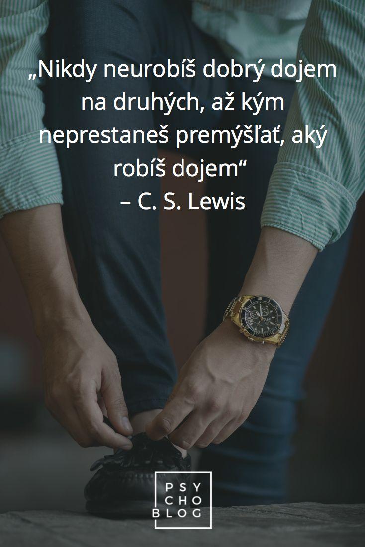 """""""Nikdy neurobíš dobrý dojem na druhých, až kým neprestaneš premýšľať, aký robíš dojem""""  – C. S. Lewis"""