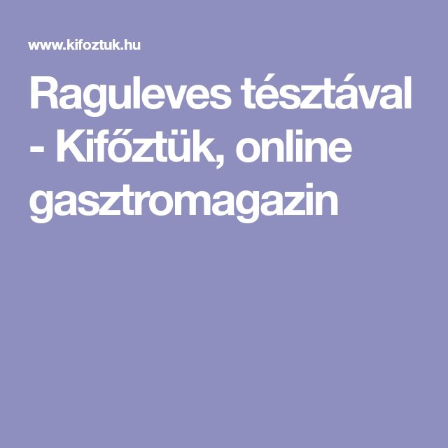 Raguleves tésztával - Kifőztük, online gasztromagazin