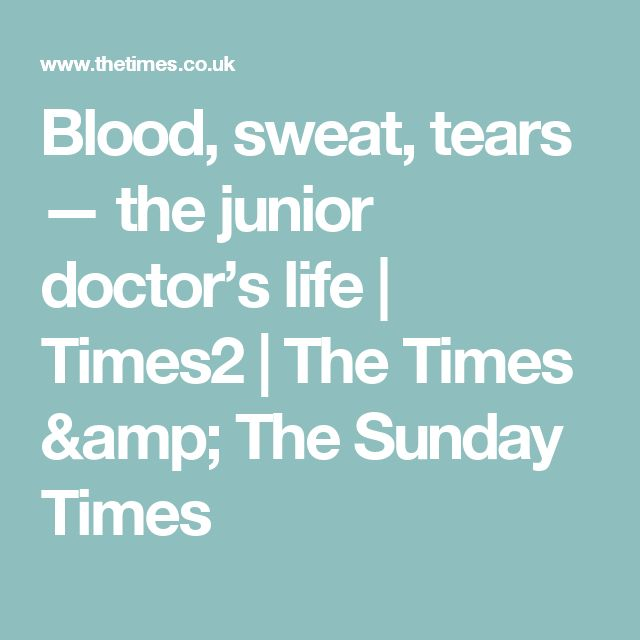 Blood, sweat,tears — the junior doctor's life | Times2 | The Times & The Sunday Times