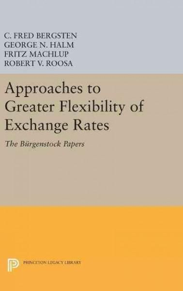Approaches to Greater Flexibility of Exchange Rates: The Burgenstock Papers