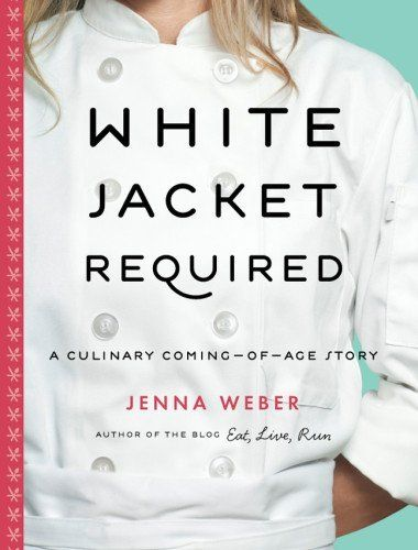"""White Jacket Required: A Culinary Coming-of-Age Story by Jenna Weber (of http://eatliverun.com fame)..  """"A great read! turns out the author is pretty cute too"""" <---thanks, @Adam Beaugh ;): Worth Reading, Coming Of Ag Stories, Jenna Weber, Book Worth, Jackets Requir, White Jackets, Culinary Coming Of Ag, Culinary Comingofag, Whitejacket"""