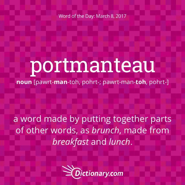 Dictionary.com's Word of the Day - portmanteau - Also called portmanteau word. Linguistics. a word made by putting together parts of other words, as motel, made from motor and hotel, brunch, from breakfast and lunch, or guesstimate, from guess and estimate.