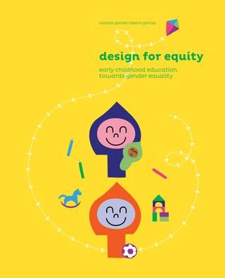 Design for Equity: Early Childhood Education Towards Gender Equity  Master Thesis book. Accomplished in Hochschule Anhalt (Dessau, Germany). Advised by Sandra Giegler and Paloma Valls.