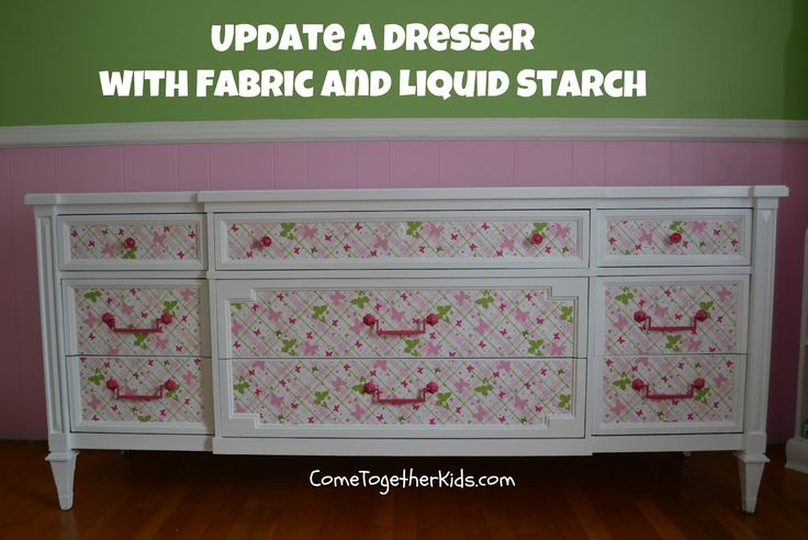 This is it!!!!!!! Next project Candie!  Come Together Kids: Dresser Revamp (with fabric and liquid starch)