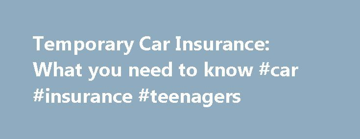 Temporary Car Insurance: What you need to know #car #insurance #teenagers http://montana.remmont.com/temporary-car-insurance-what-you-need-to-know-car-insurance-teenagers/  # Temporary Car Insurance: What you need to know Temporary cover offers a short term solution to the problem of arranging car insurance on a car you don t need all year If you need temporary cover it's generally because you have to arrange something quickly and don't want to organise 12 months' cover at short notice…