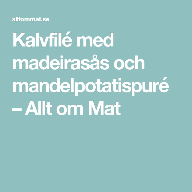 Kalvfilé med madeirasås och mandelpotatispuré – Allt om Mat