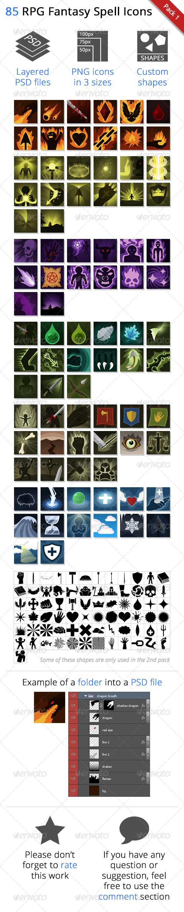 "85 RPG Fantasy Spells Icons #GraphicRiver Pack 2 ""72 Fantasy Spells Icons"" If you like this content, you may also be interested… UPDATES 20 March 2014 I am currently working on the pack 3. Expected release: ? (currently 21 icons done). 7 Aug. 2013 Some red icons have been smoothed The content of the custom shape has been improved significantly A second pack of icons has been released WHAT IS THIS ITEM? This item is a set of 85 icons representing magical and physical spells and skills cast…"