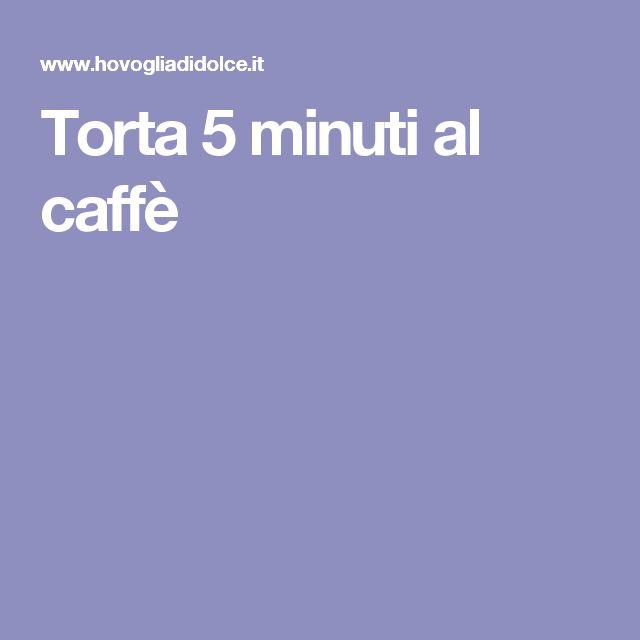 Torta 5 minuti al caffè