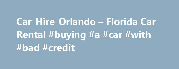 Car Hire Orlando – Florida Car Rental #buying #a #car #with #bad #credit http://philippines.remmont.com/car-hire-orlando-florida-car-rental-buying-a-car-with-bad-credit/  #car hire orlando # Cheap Car Hire in Orlando with our Free Second Driver deal Share the driving experience with our free additional driver special offer at Orlando International Airport. Alamo offers a series of great packages and cheap car hire at Orlando International Airport. By hiring a car from us at the start of your…