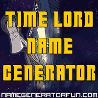 The Time Lord Name Generator: Your Doctor Who Name I'm the Editor! Need to write a fan fiction based on the back story it gave me!