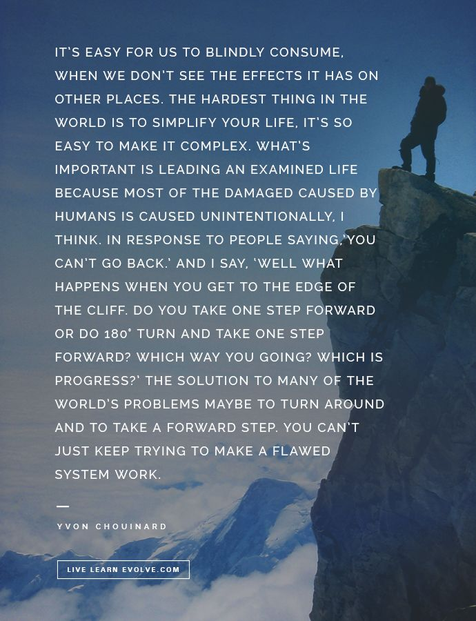 Yvon Chouinard. The man speaks some awesome truths, he's my current source of life inspiration.