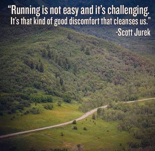 """Running is not easy and it's challenging. It's that kind of good discomfort that cleanses us."" - Scott Jurek"