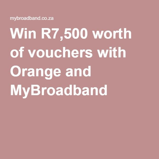 Win R7,500 worth of vouchers with Orange and MyBroadband:  This week MyBroadband partnered with Orange where you can win 3 x R2,500 vouchers which can be spent on the Orange store.