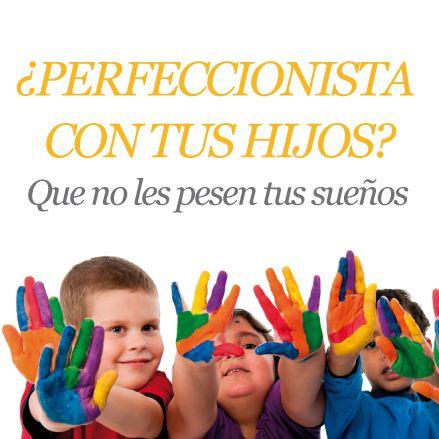 ¿Perfeccionista con tus hijos? Que no les pesen tus sueños Las ansias por hacer que nuestros hijos tengan una mejor vida que la que nosotros tuvimos, pueden llevarnos algunas veces a tornárselas tristes y marcada por los fracasos. http://www.inkomoda.com/perfeccionista-con-tus-hijos-que-no-les-pesen-tus-suenos/