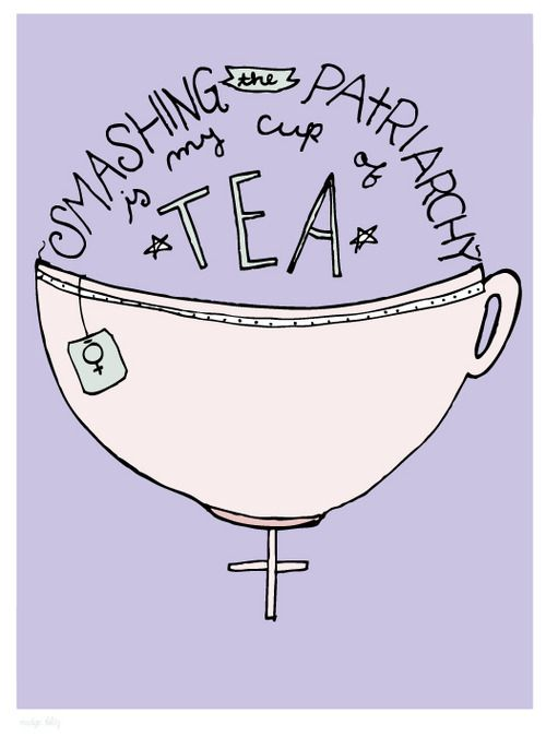 Smashing the patriarchy is my cup of tea!