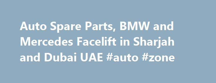 Auto Spare Parts, BMW and Mercedes Facelift in Sharjah and Dubai UAE #auto #zone http://autos.nef2.com/auto-spare-parts-bmw-and-mercedes-facelift-in-sharjah-and-dubai-uae-auto-zone/  #auto spare parts # Find your Auto Spare Parts in Dubai Here Beta Auto Parts Center established in 2002, and soon become one of the Leaders of the Aftermarket Body parts industry supplying, lighting, cooling systems, suspension parts, and body Kits. For the best auto spare parts in Dubai, choose Beta Auto Parts…