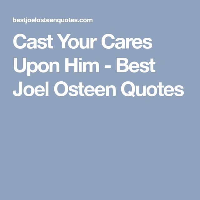 Cast Your Cares Upon Him - Best Joel Osteen Quotes