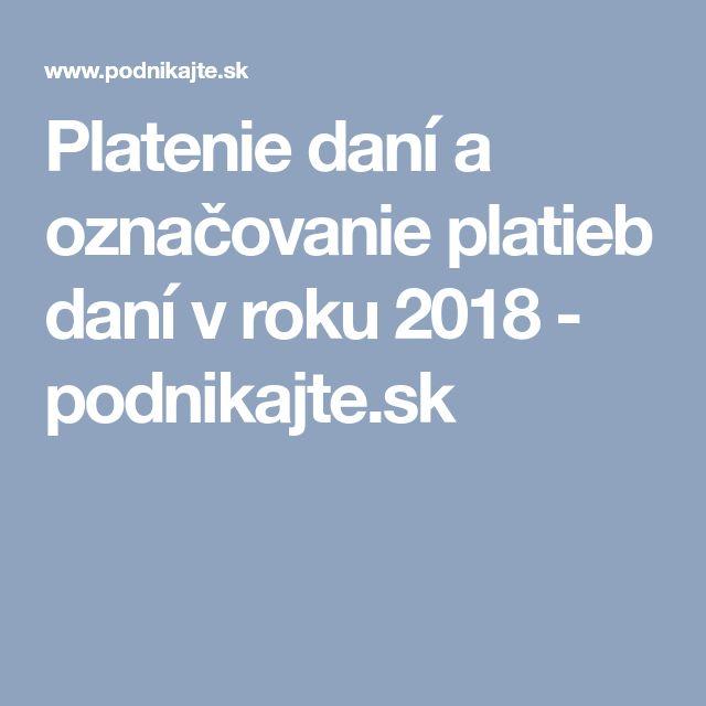 Platenie daní a označovanie platieb daní v roku 2018 - podnikajte.sk