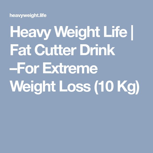 Heavy Weight Life | Fat Cutter Drink –For Extreme Weight Loss (10 Kg)