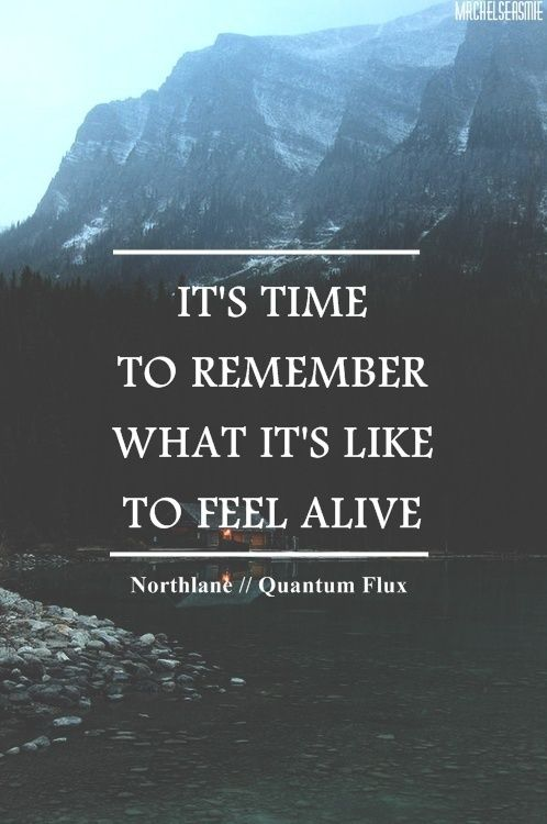 Quotes: It's time to remember what it's like to feel alive. | Nostalgia Diaries | NostalgiaDiaries.com