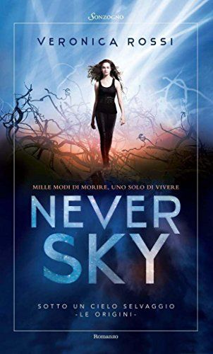 Never Sky: Sotto un cielo selvaggio (Romanzi) eBook: Veronica Rossi, Marinella Magrì: Amazon.it: Libri in altre lingue