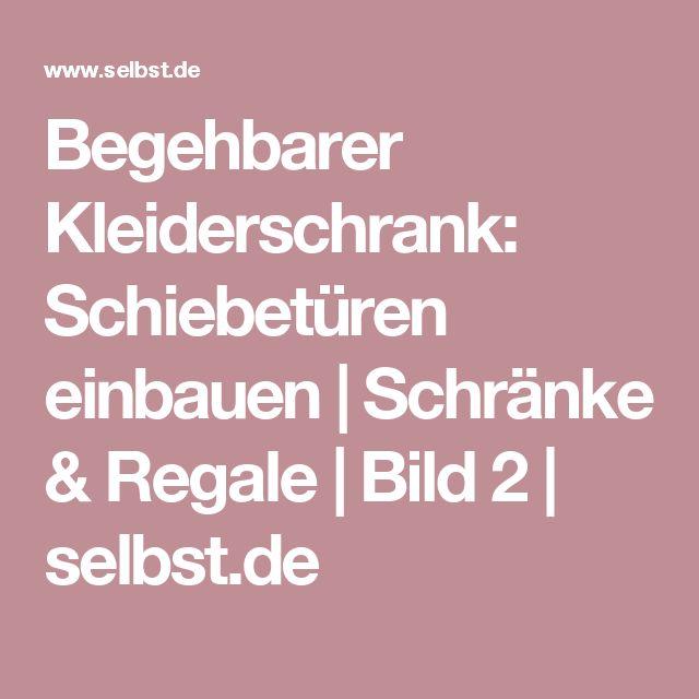 Begehbarer Kleiderschrank: Schiebetüren einbauen   Schränke & Regale   Bild 2   selbst.de